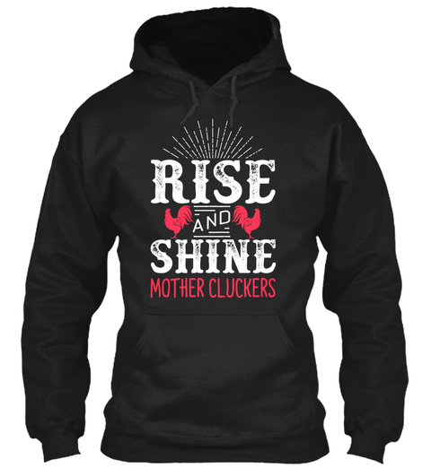 Rise And Shine Mother Cluckers Black Sweatshirt Front
