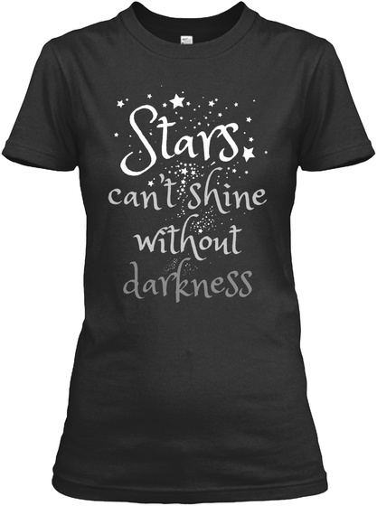 Stars Can't Shine Without Darkness Black T-Shirt Front