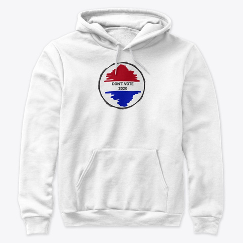 Don't Vote White Sweatshirt Front