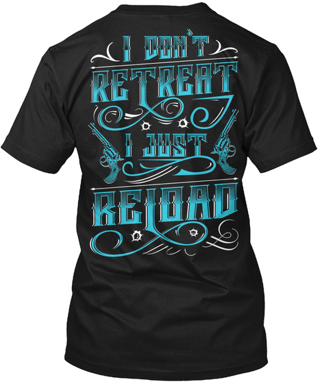I Don't Retreat I Just Reload Black T-Shirt Back