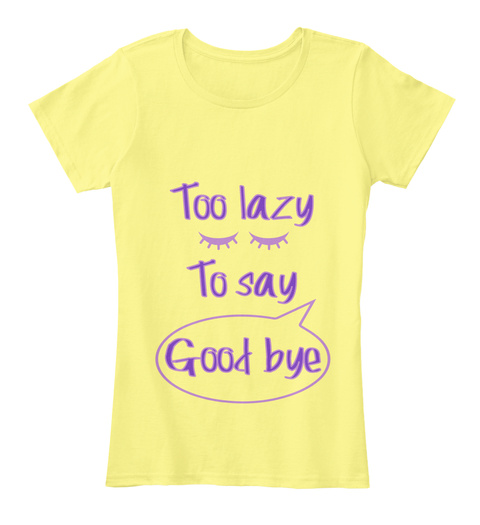Too  Lazy To Say Good Bye Lemon Yellow T-Shirt Front