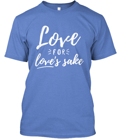 Love For Love's Sake Heathered Royal  T-Shirt Front