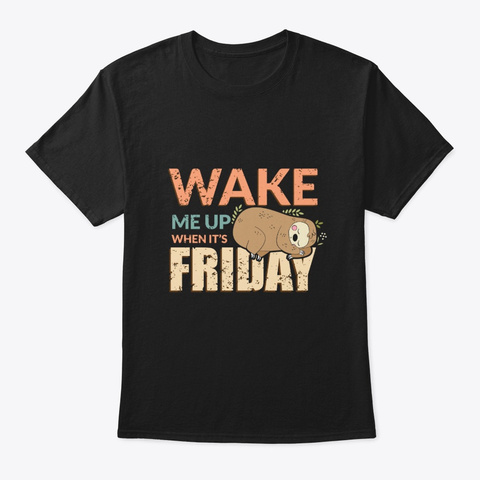 Sloth Wake Me Up When It's Friday Black T-Shirt Front