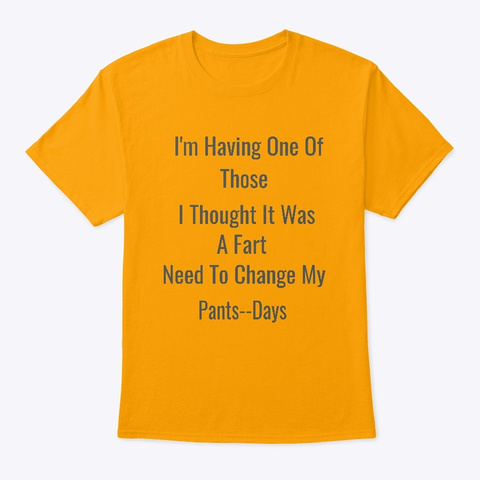 I'm Having One Of Those Days Fart Tee Gold T-Shirt Front