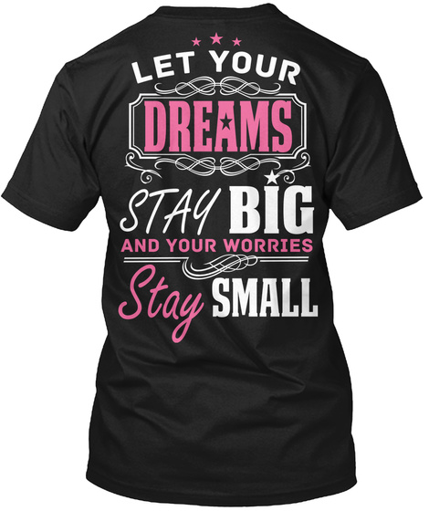 Let Your Dreams Stay Big Let Your Dreams Stay Big And Your Worries Stay Small Black T-Shirt Back