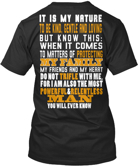 Papa Bear It Is My Nature To Be Kind Gentle And Loving But Know This When It Comes To Matters Of Protecting My Family... Black T-Shirt Back