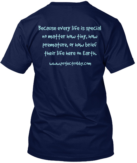 Because Every Life Is Special  No Matter How Tiny, How  Premature, Or How Brief  Their Life Here On Earth.  ... Navy T-Shirt Back