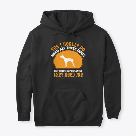 Great Dane They Need Me Black T-Shirt Front