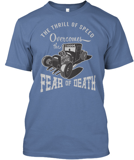 The Thrill Of Speed Overcomes The Fear Of Death  Denim Blue T-Shirt Front