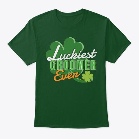 Luckiest Groomer Ever Saint Patricks Day Deep Forest T-Shirt Front