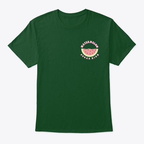 Watermelon Sugar High Collection Deep Forest T-Shirt Front