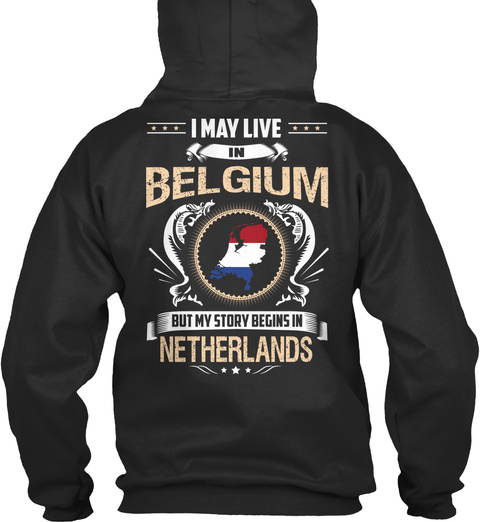 I May Live In Belgium But My Story Begins In Netherlands Jet Black Sweatshirt Back