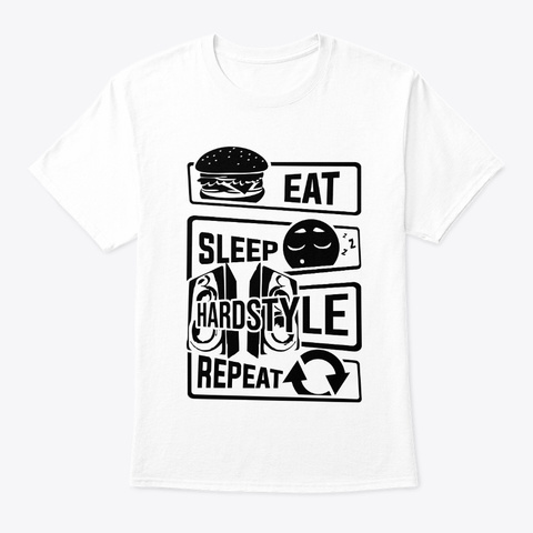 Eat Sleep Hardstyle Repeat   Bass Party White T-Shirt Front