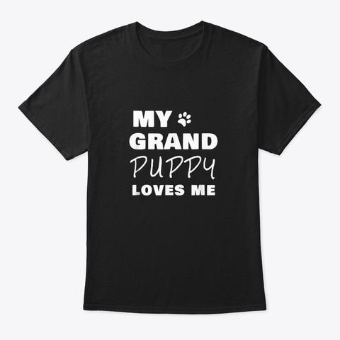 My Grandpuppy Grandma Of Dogs Or Puppy Black T-Shirt Front