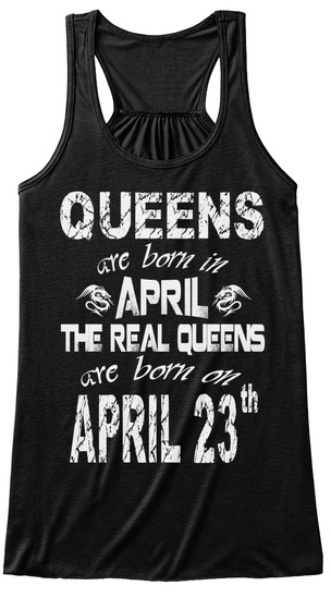 Queens Are Born In April 23 Th Black T-Shirt Front