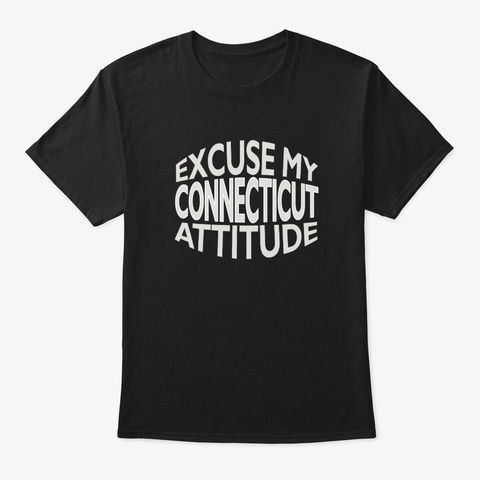 Excuse My Connecticut Attitude Funny Black T-Shirt Front