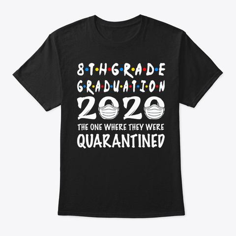 8th Grade Graduation 2020 Quarantined Black T-Shirt Front