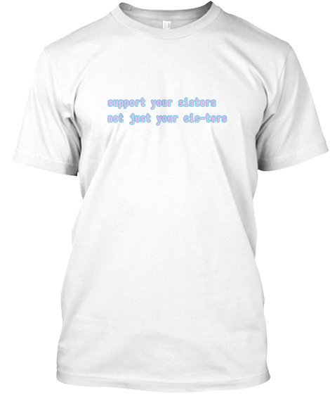 Support Your Sisters White T-Shirt Front