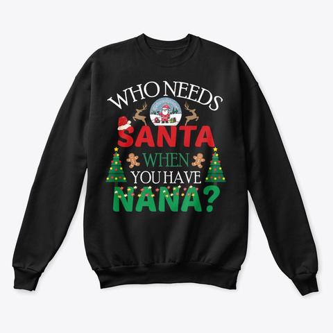 Who Needs Santa When You Have Nana Black T-Shirt Front