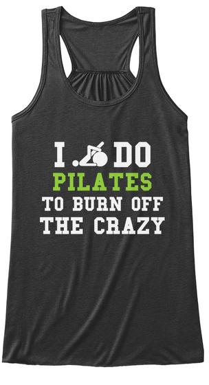 I Do Pilates To Burn Off The Crazy Dark Grey Heather T-Shirt Front
