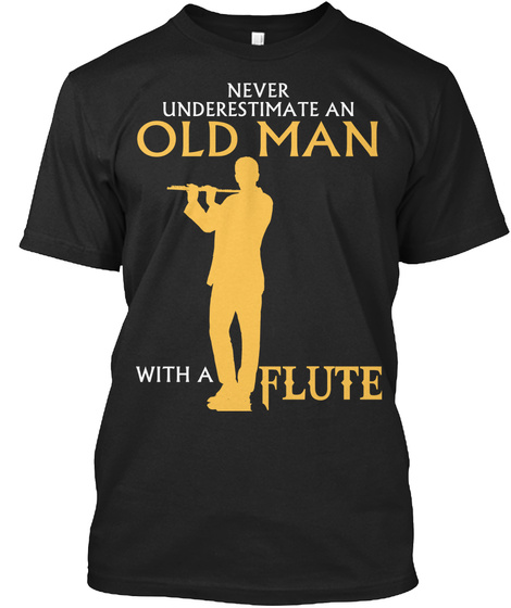 Never Underestimate An Old Man With A Flute Black T-Shirt Front
