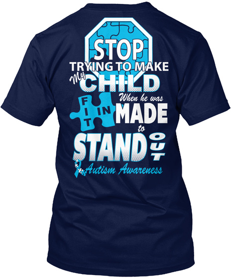 Autism Awareness Stop Trying To Make My Child When He Was Fit In Made To Stand Out Autism Awareness Navy T-Shirt Back