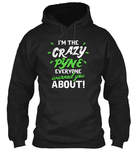 I'm The Crazy Pyne Everyone Warned You About! Black T-Shirt Front
