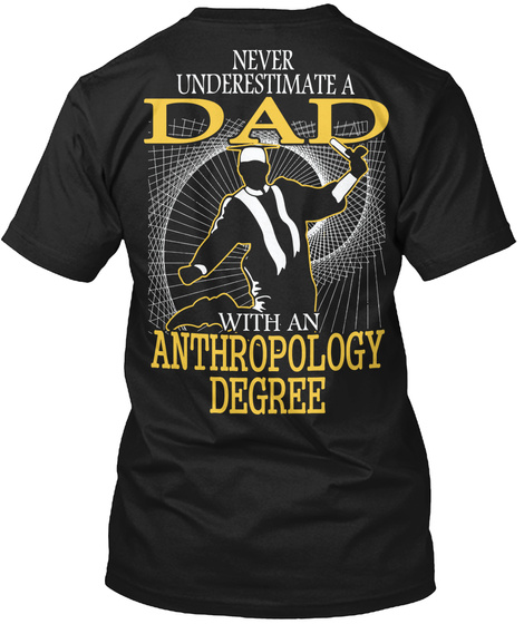Never Underestimate A Dad With An Anthropology Degree Black T-Shirt Back