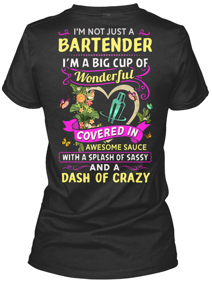 I'm Not Just A Bartender I'm A Big Cup Of Wonderful Covered In Awesome Sauce With A Splash Of Sassy And A Dash Of Crazy Black T-Shirt Back