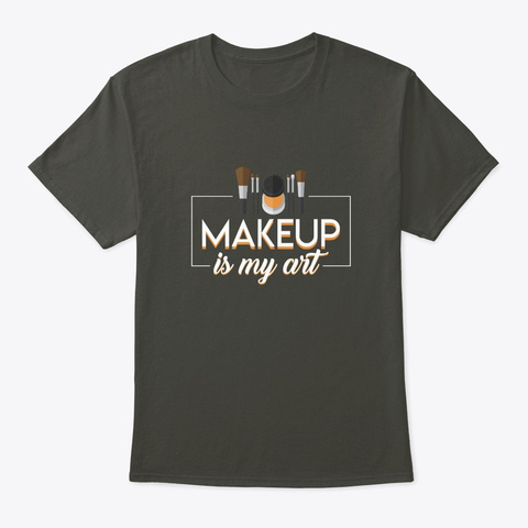 Makeup My Art Cool Saying Makeup Artist Smoke Gray T-Shirt Front