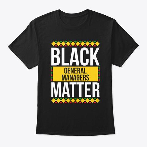 Black General Managers Matter Pride  Black T-Shirt Front