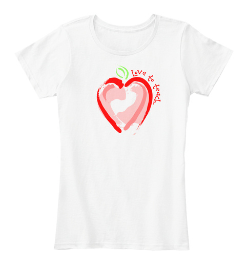 Love To Teach White T-Shirt Front