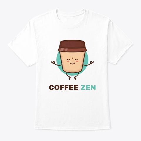 Coffee Zen White T-Shirt Front