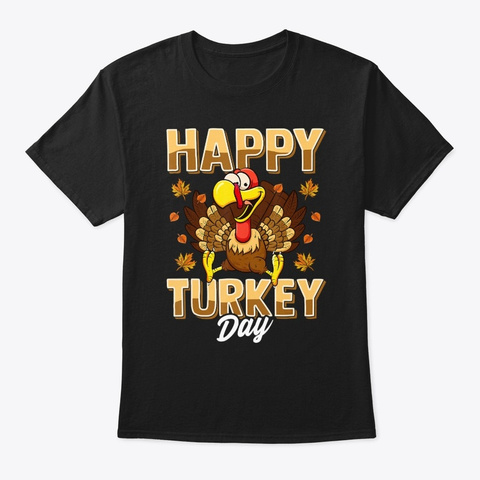 Happy Turkey Day Thanksgiving Day  Black T-Shirt Front