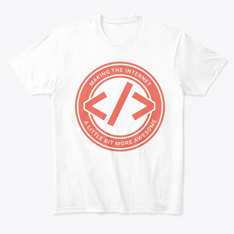 Making The Internet Awesome   On White White T-Shirt Front