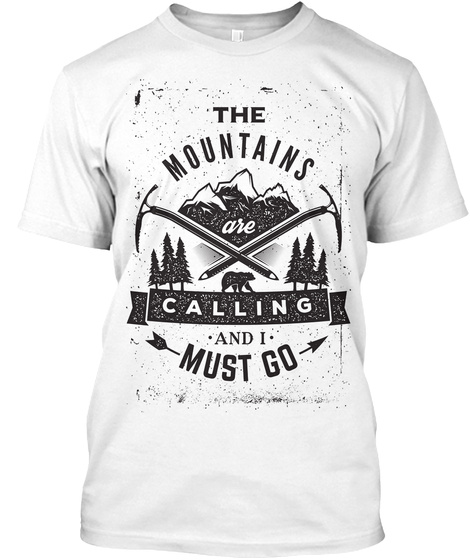 The Mountains Are Calling And I Must Go White T-Shirt Front