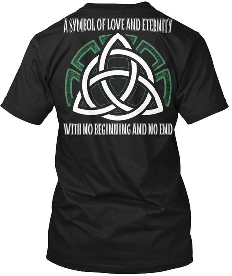 A Symbol Of Love And Eternity With No Beginning And No End Black T-Shirt Back