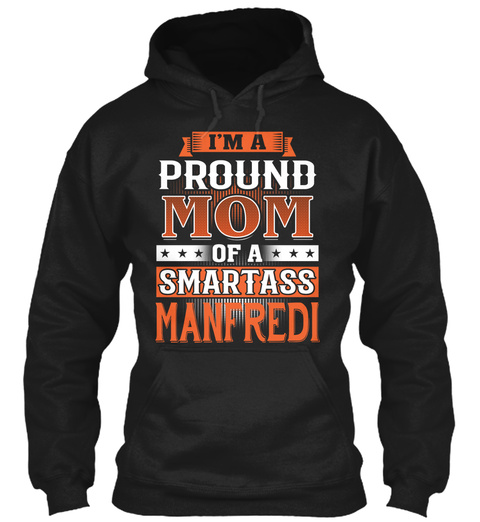 Proud Mom Of A Smartass Manfredi. Customizable Name Black Sweatshirt Front