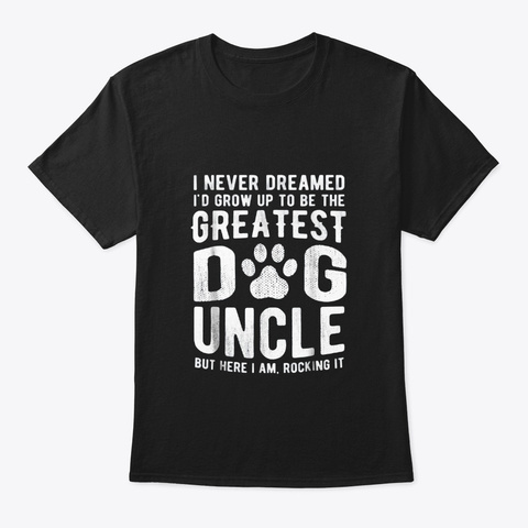 Never Dreamed To Be Greatest Dog Uncle Black T-Shirt Front