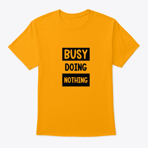 Busy Doing Nothing Gold T-Shirt Front