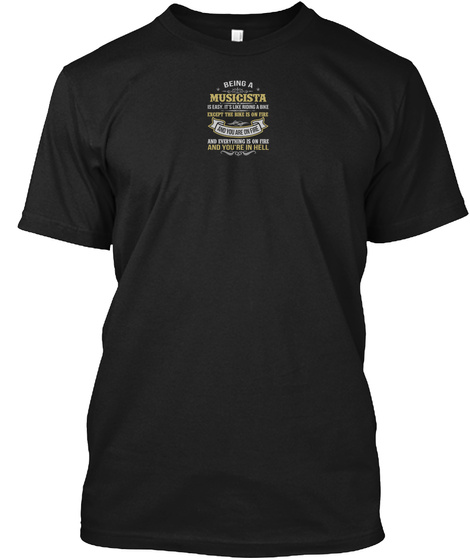 Being Musicista Is Easy. It's Like Riding A Bike Except The Bike Is On Fire And You Are On Fire And Everything Is On... Black T-Shirt Front