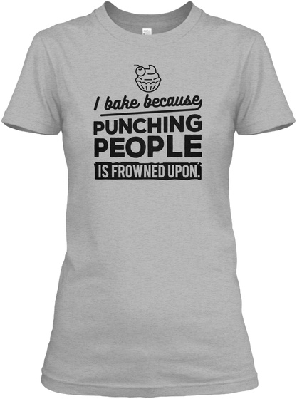 c35c43471 I Bake Because Punching People Is Frowned Upon. Sport Grey Women's T-Shirt  Front
