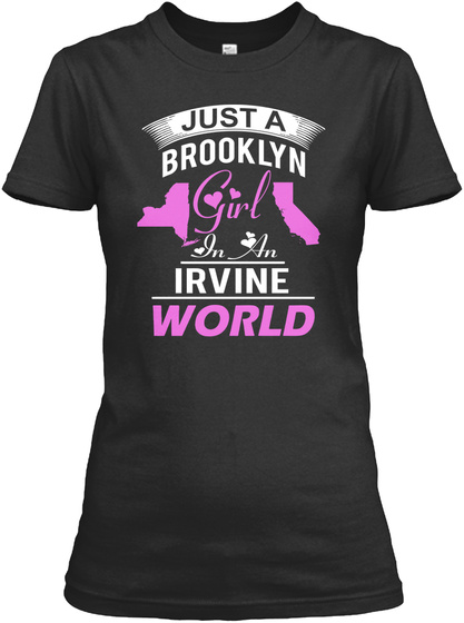 Just A Brooklyn Girl In An Irvine World Black T-Shirt Front