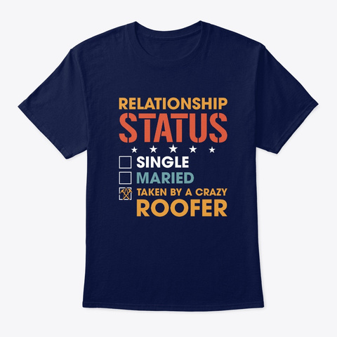 Single Married Taken By A Crazy Roofer  Navy T-Shirt Front