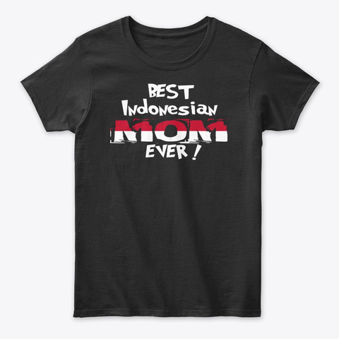 Best Indonesian Mom Ever! T Shirt Black T-Shirt Front