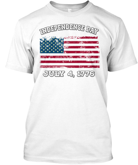 Independence Day July 4 1776 White T-Shirt Front