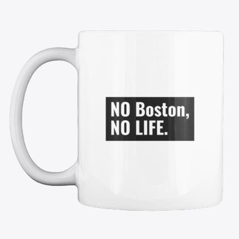 No Boston, No Life White T-Shirt Front