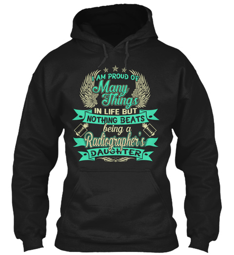 I Am Proud Of Radiographer  Daughter Black T-Shirt Front
