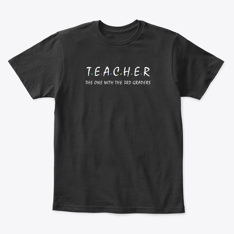 Teacher The One With The Third Graders Black T-Shirt Front