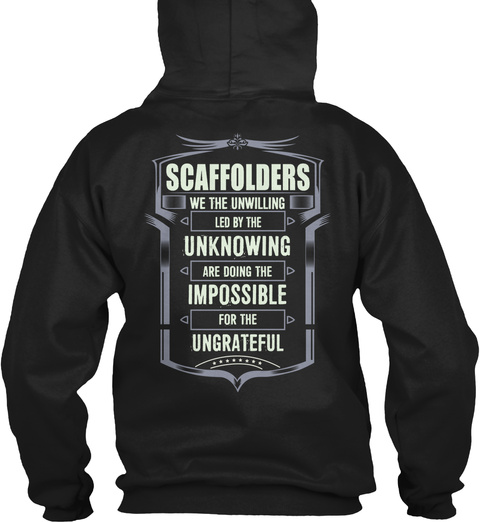 Scaffolders We The Unwilling Led By The Unknowing Are Doing Impossible For The Ungrateful Black T-Shirt Back